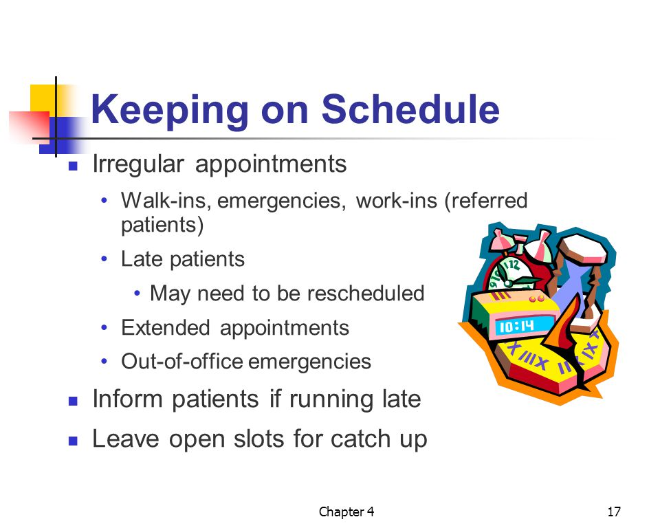 Chapter 417 Keeping on Schedule Irregular appointments Walk-ins, emergencies, work-ins (referred patients) Late patients May need to be rescheduled Ex