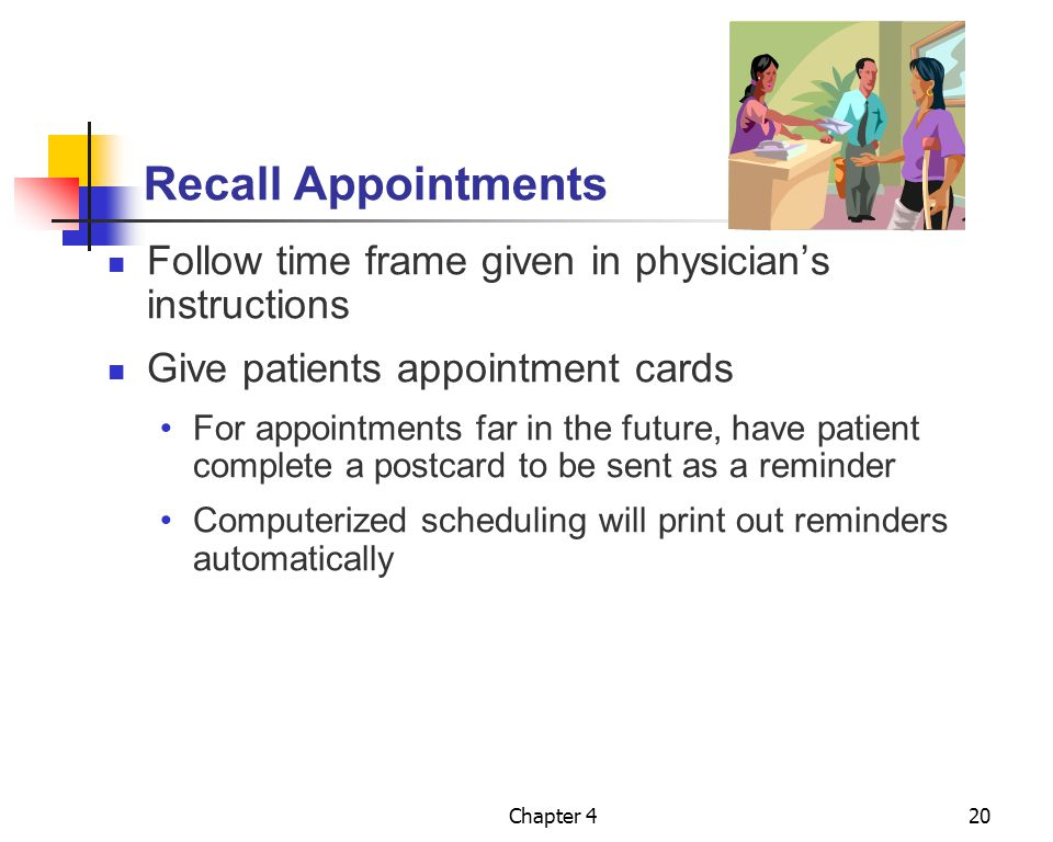 Chapter 420 Recall Appointments Follow time frame given in physician's instructions Give patients appointment cards For appointments far in the future