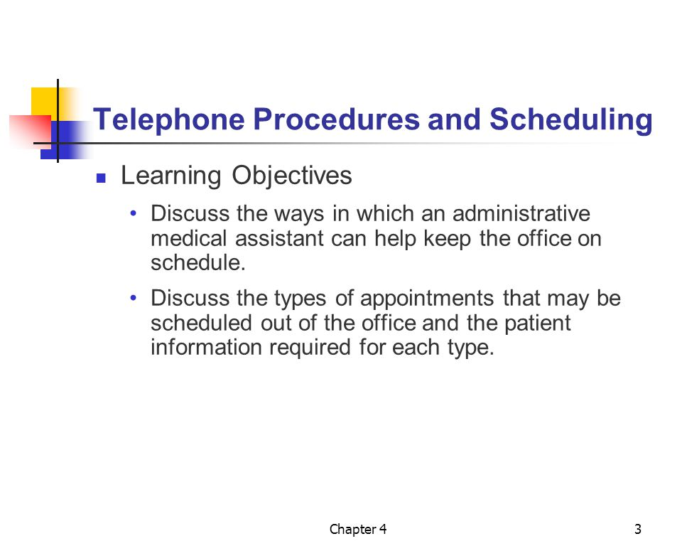 Chapter 43 Telephone Procedures and Scheduling Learning Objectives Discuss the ways in which an administrative medical assistant can help keep the off