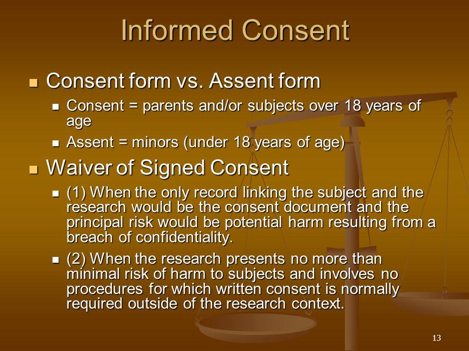 13 Informed Consent Consent form vs. Assent form Consent form vs.
