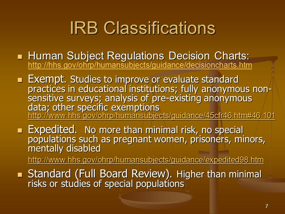 7 IRB Classifications Human Subject Regulations Decision Charts: Human Subject Regulations Decision Charts: http://hhs.gov/ohrp/humansubjects/guidance/decisioncharts.htm http://hhs.gov/ohrp/humansubjects/guidance/decisioncharts.htm Exempt.