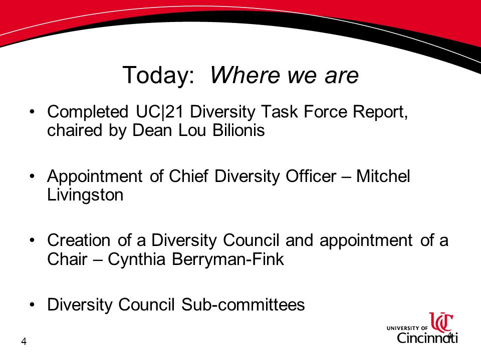 4 Today: Where we are Completed UC|21 Diversity Task Force Report, chaired by Dean Lou Bilionis Appointment of Chief Diversity Officer – Mitchel Livingston Creation of a Diversity Council and appointment of a Chair – Cynthia Berryman-Fink Diversity Council Sub-committees 4