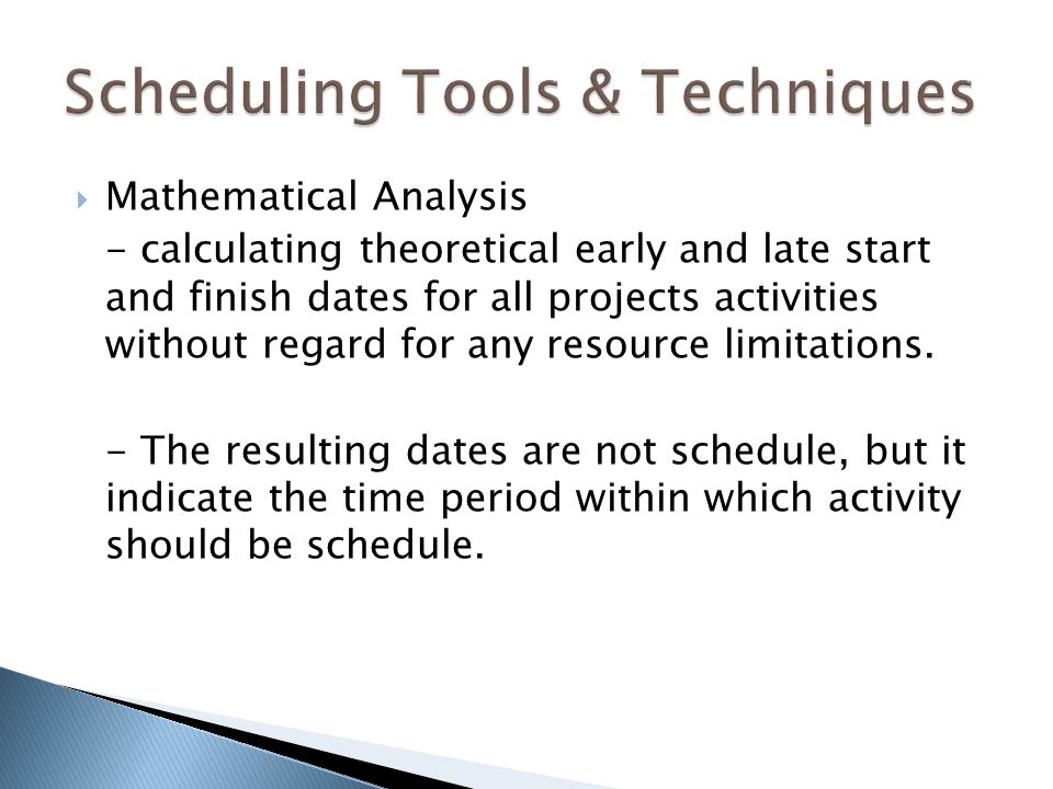  Mathematical Analysis - calculating theoretical early and late start and finish dates for all projects activities without regard for any resource limitations.