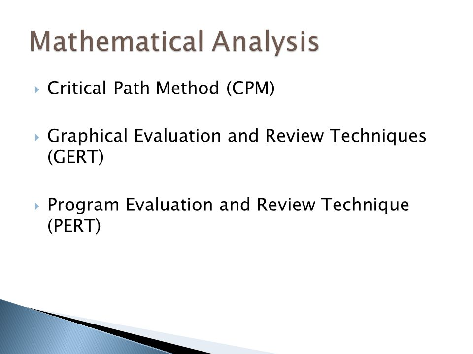  Critical Path Method (CPM)  Graphical Evaluation and Review Techniques (GERT)  Program Evaluation and Review Technique (PERT)