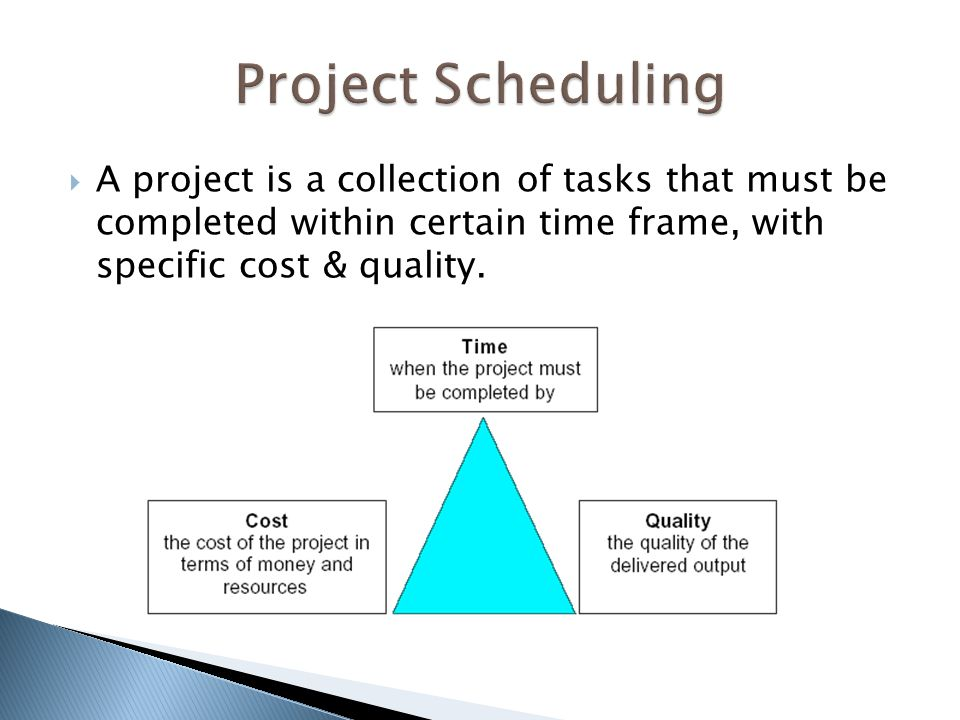  A project is a collection of tasks that must be completed within certain time frame, with specific cost & quality.