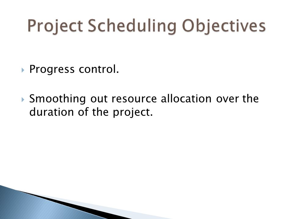  Progress control.  Smoothing out resource allocation over the duration of the project.