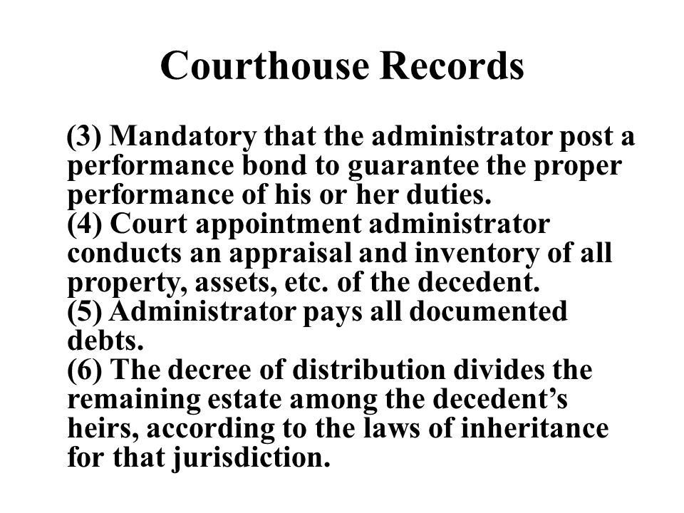 Courthouse Records (3) Mandatory that the administrator post a performance bond to guarantee the proper performance of his or her duties. (4) Court ap
