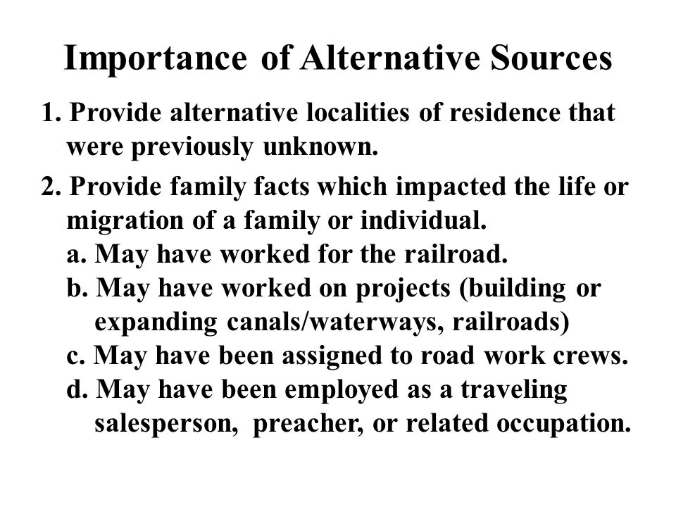 Importance of Alternative Sources 1. Provide alternative localities of residence that were previously unknown. 2. Provide family facts which impacted