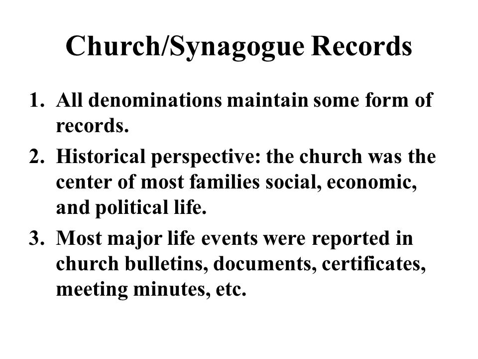 Church/Synagogue Records 1.All denominations maintain some form of records.