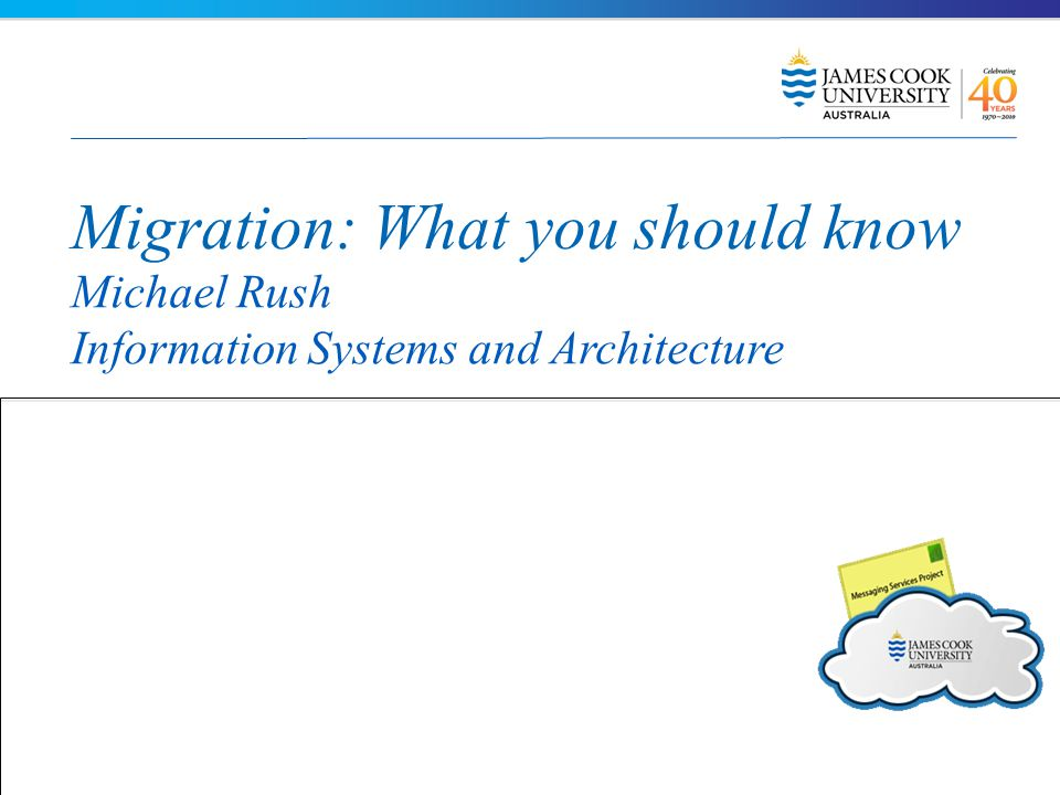 Migration: What you should know Michael Rush Information Systems and Architecture