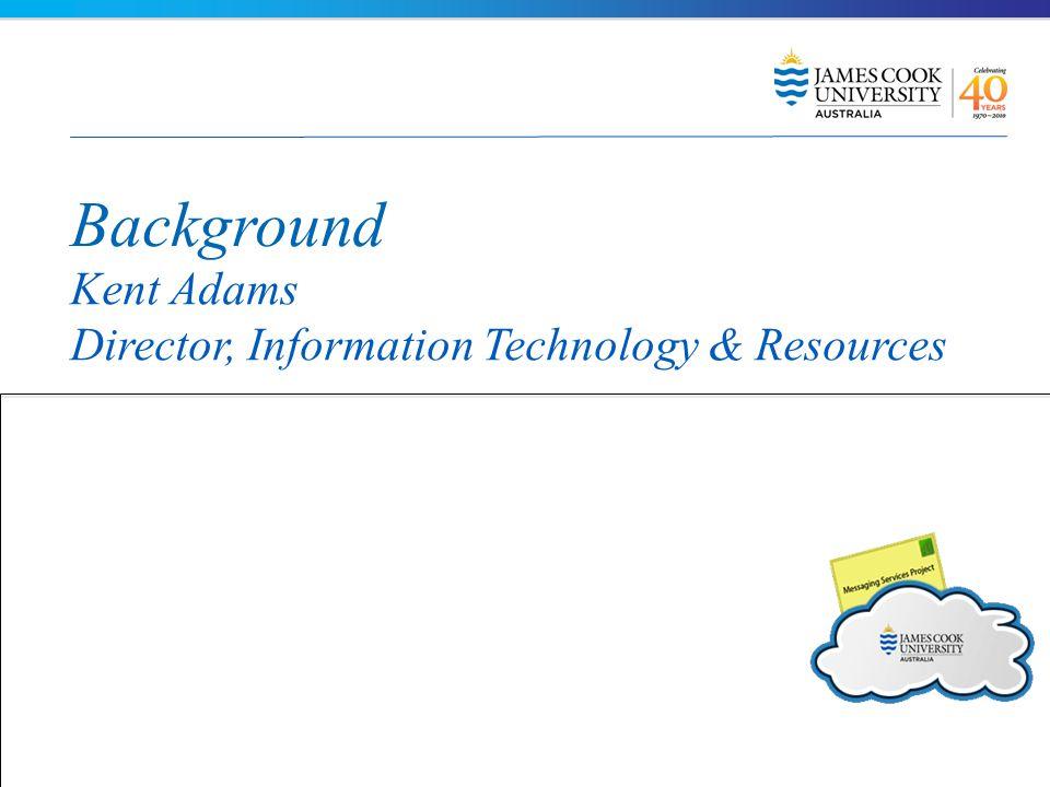Background Kent Adams Director, Information Technology & Resources