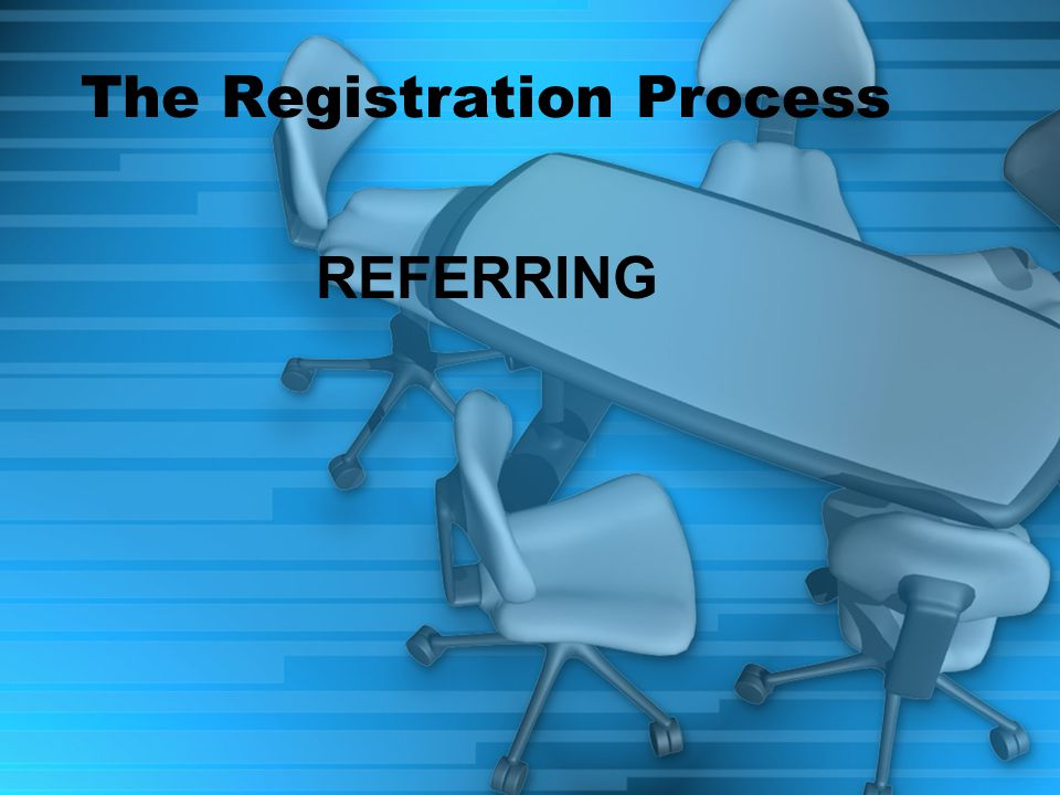 The Registration Process REFERRING