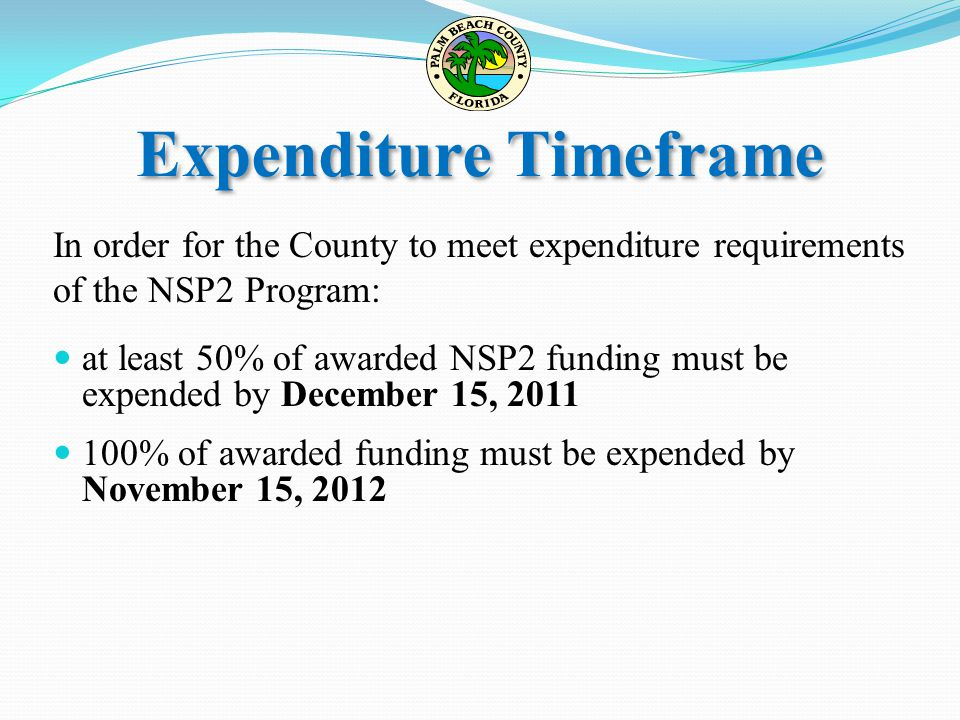 Expenditure Timeframe In order for the County to meet expenditure requirements of the NSP2 Program: at least 50% of awarded NSP2 funding must be expen
