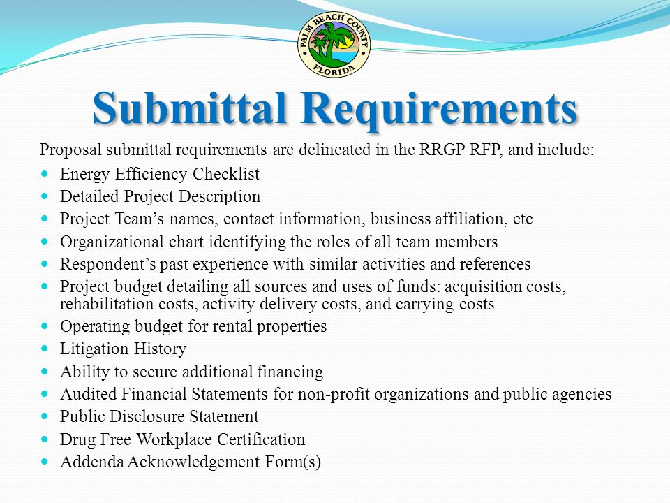Submittal Requirements Proposal submittal requirements are delineated in the RRGP RFP, and include: Energy Efficiency Checklist Detailed Project Descr