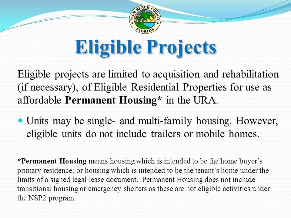 Eligible Projects Eligible projects are limited to acquisition and rehabilitation (if necessary), of Eligible Residential Properties for use as afford