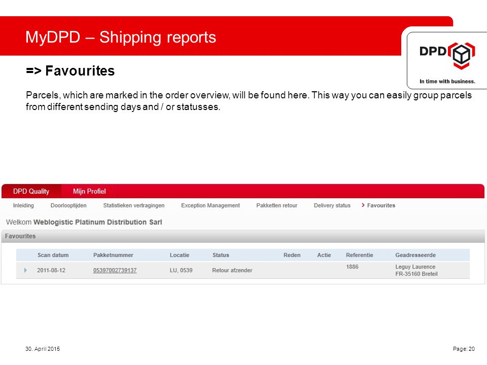 MyDPD – Shipping reports => Favourites 30. April 2015 Page: 20 Parcels, which are marked in the order overview, will be found here. This way you can e