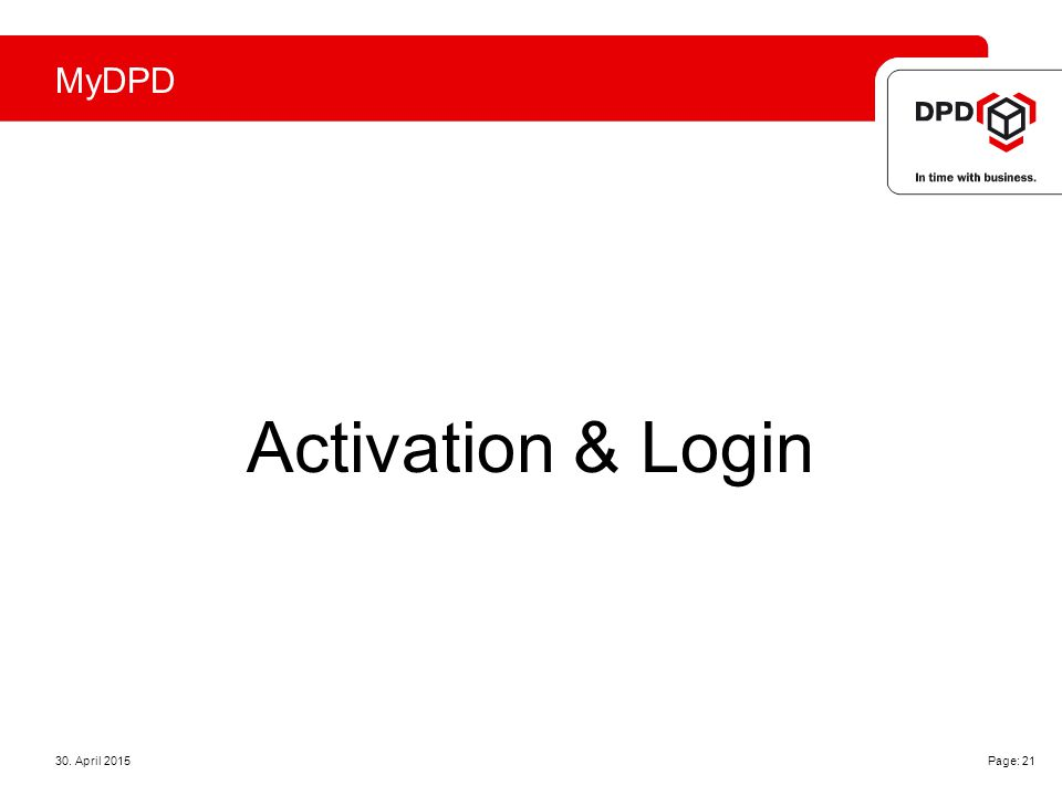 MyDPD 30. April 2015 Page: 21 Activation & Login