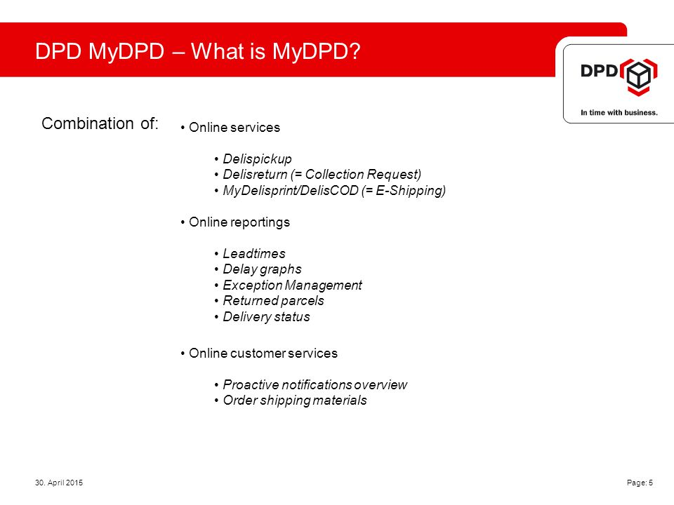 30. April 2015 Page: 5 DPD MyDPD – What is MyDPD.