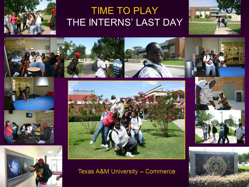 TIME TO PLAY THE INTERNS' LAST DAY Texas A&M University – Commerce