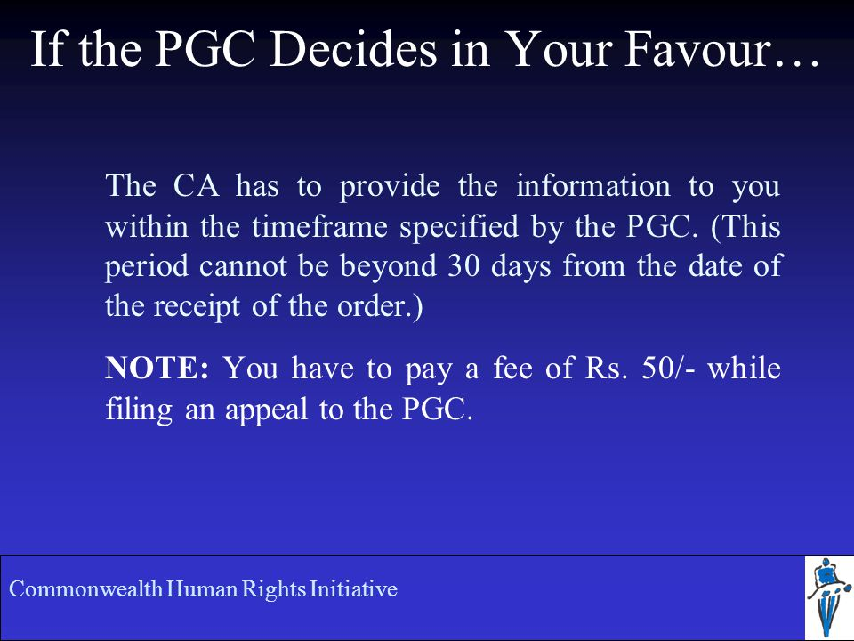 If the PGC Decides in Your Favour… The CA has to provide the information to you within the timeframe specified by the PGC.