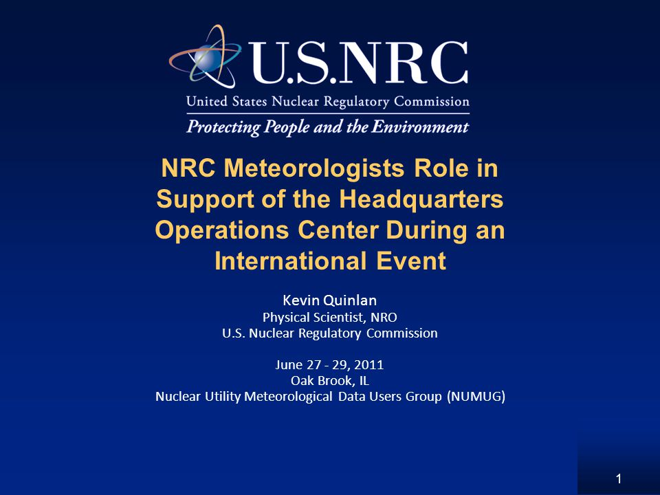Purpose of Presentation To explain the typical role of an NRC Meteorologist in the Headquarters Operations Center (HOC).