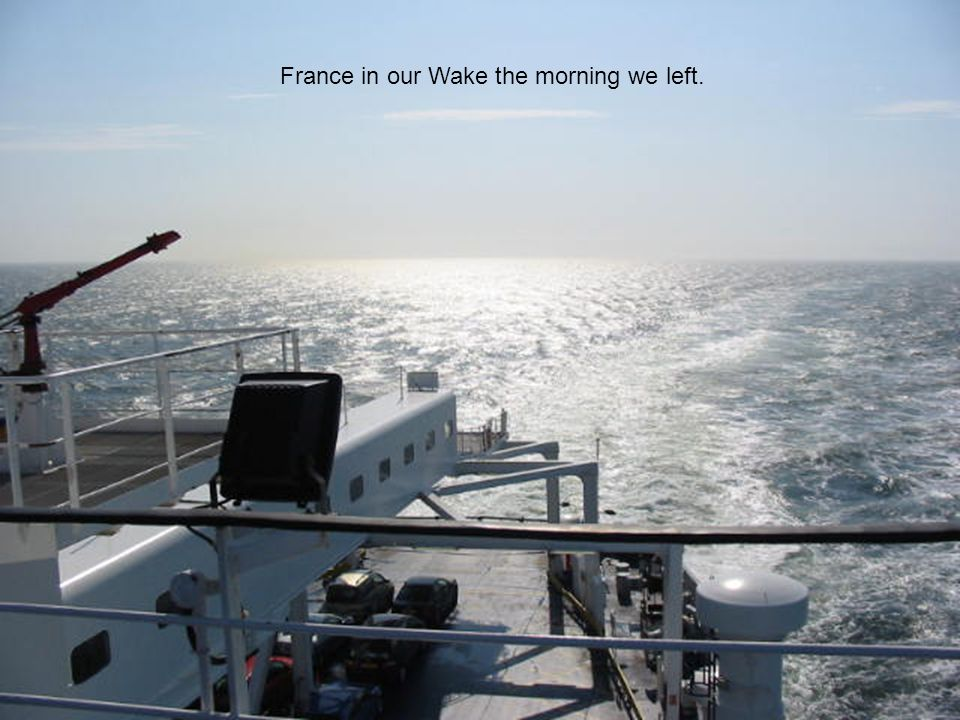 France in our Wake the morning we left.
