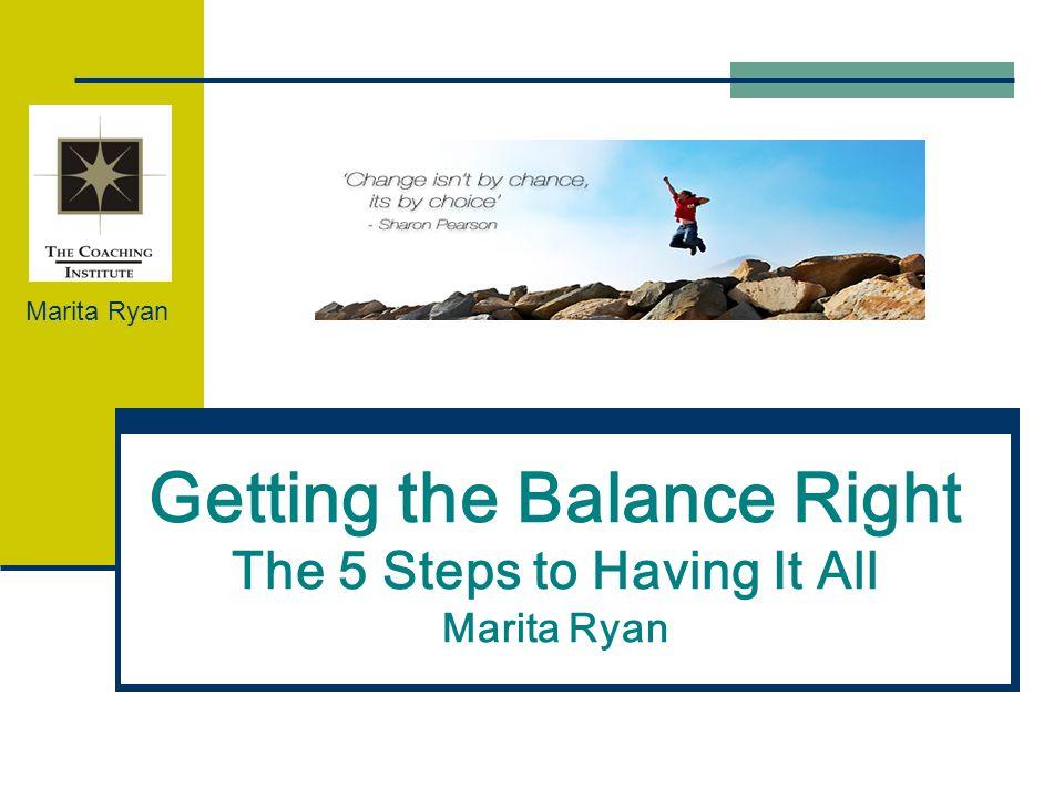 Getting the Balance Right The 5 Steps to Having It All Marita Ryan Marita Ryan