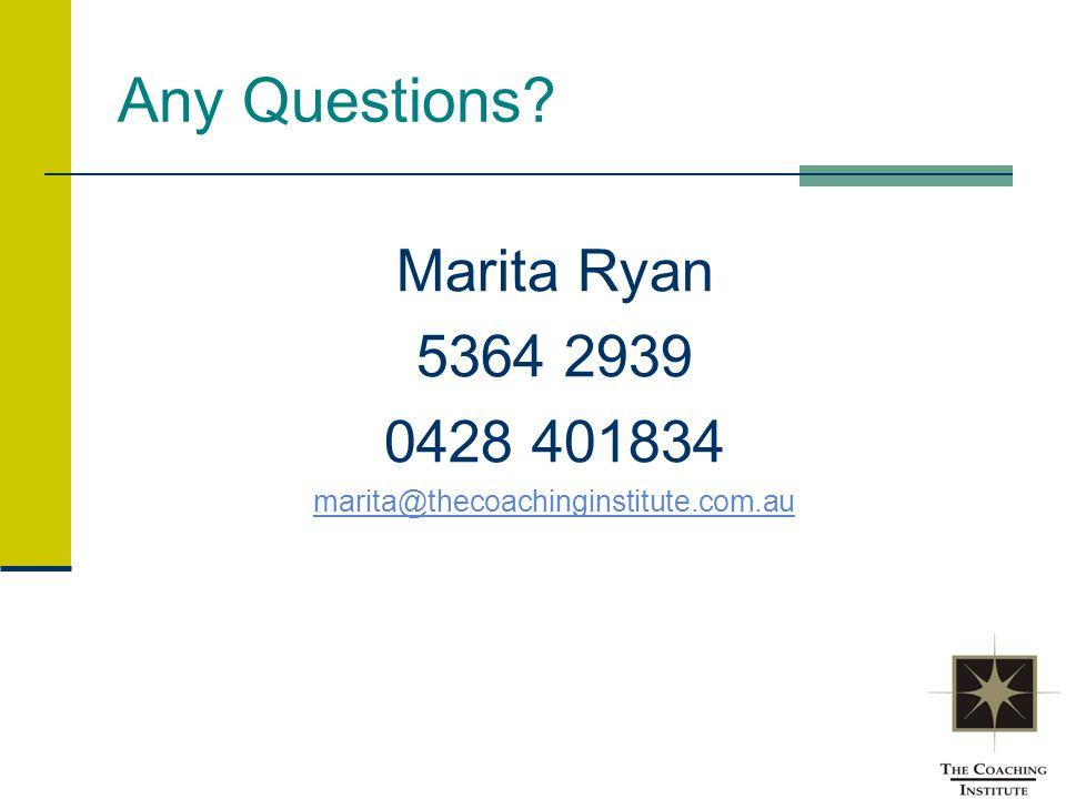 Any Questions Marita Ryan 5364 2939 0428 401834 marita@thecoachinginstitute.com.au
