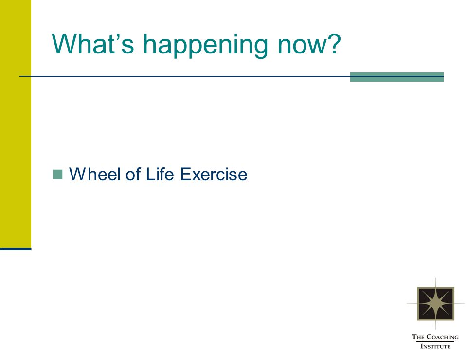 What's happening now? Wheel of Life Exercise