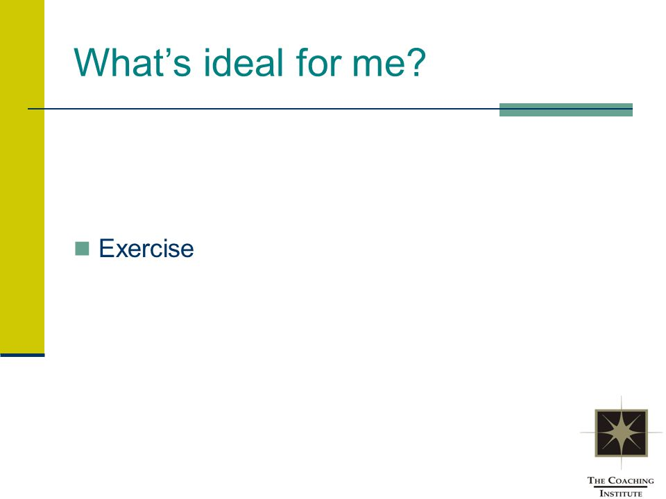 What's ideal for me? Exercise