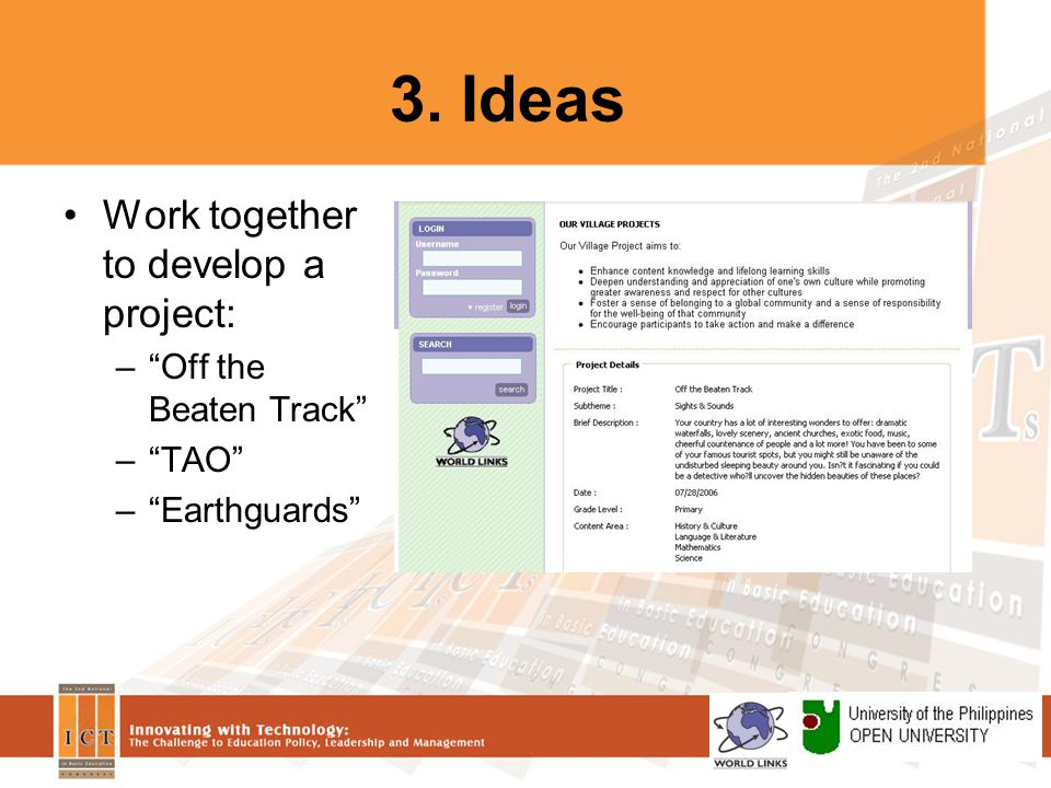 3. Ideas Work together to develop a project: – Off the Beaten Track – TAO – Earthguards