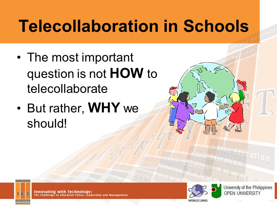 Telecollaboration in Schools The most important question is not HOW to telecollaborate But rather, WHY we should!