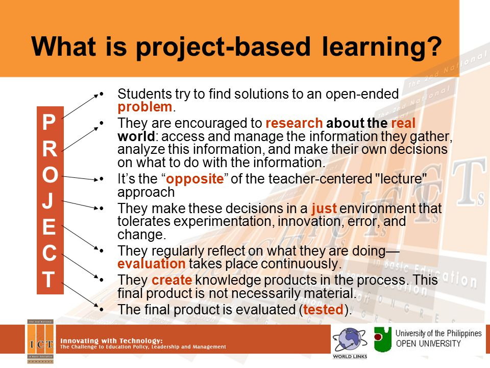 Technology and project-based learning The Internet adds another dimension to project-based learning –Allows greater access to information –Gives students another reason to be excited about the class: they can use computers.