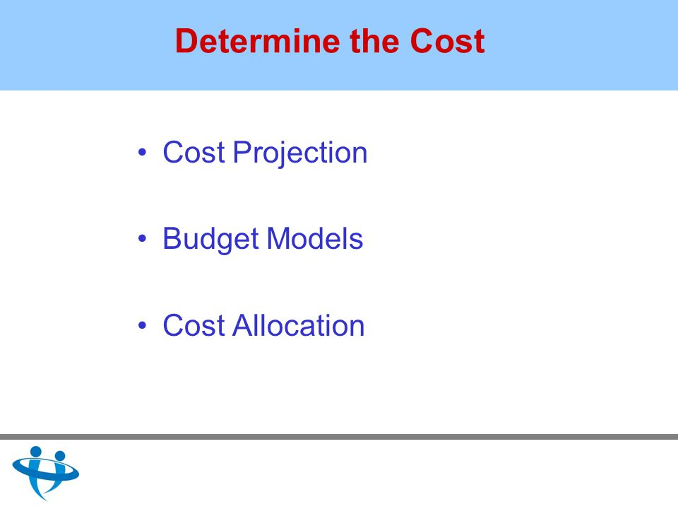 Determine the Cost Cost Projection Budget Models Cost Allocation