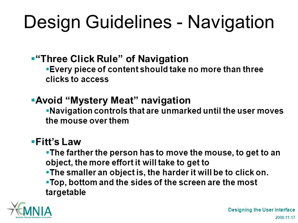"Designing the User Interface 2008-11-17 Design Guidelines - Navigation  ""Three Click Rule"" of Navigation  Every piece of content should take no more"