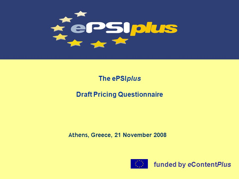 The ePSIplus Draft Pricing Questionnaire Athens, Greece, 21 November 2008 funded by eContentPlus