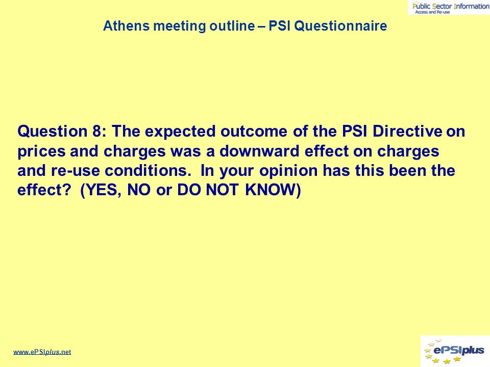 Athens meeting outline – PSI Questionnaire www.ePSIplus.net Question 8: The expected outcome of the PSI Directive on prices and charges was a downward