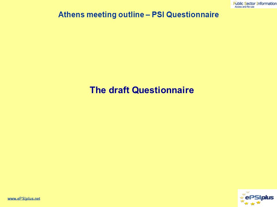 Athens meeting outline – PSI Questionnaire www.ePSIplus.net The draft Questionnaire