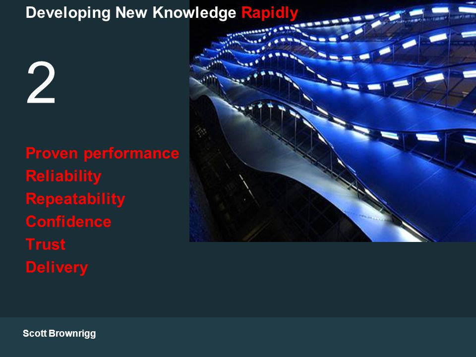 Scott Brownrigg 2 Proven performance Reliability Repeatability Confidence Trust Delivery Developing New Knowledge Rapidly