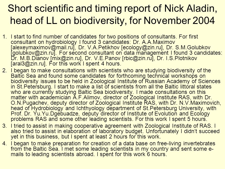 Short scientific and timing report of Nick Aladin, head of LL on biodiversity, for November 2004 1.I start to find number of candidates for two positions of consultants.