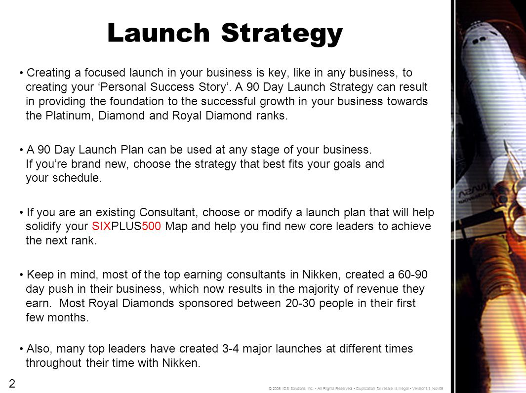 Launch Strategy Creating a focused launch in your business is key, like in any business, to creating your 'Personal Success Story'.