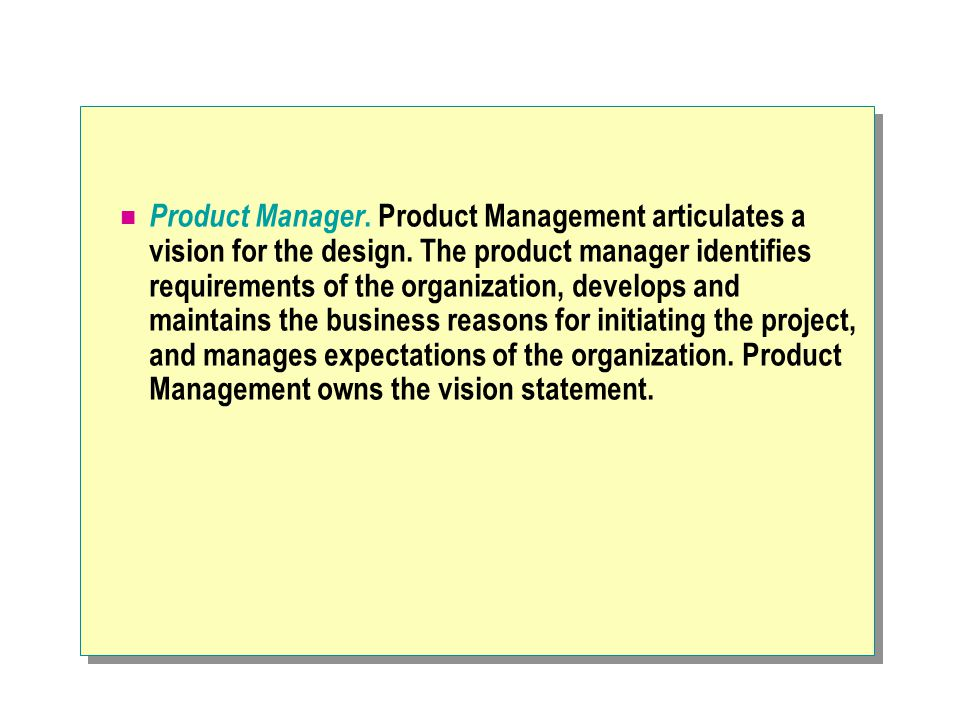 Product Manager.Product Management articulates a vision for the design.