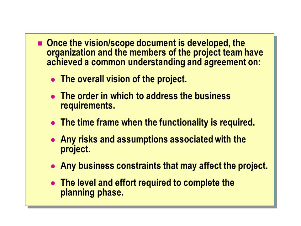 Once the vision/scope document is developed, the organization and the members of the project team have achieved a common understanding and agreement o