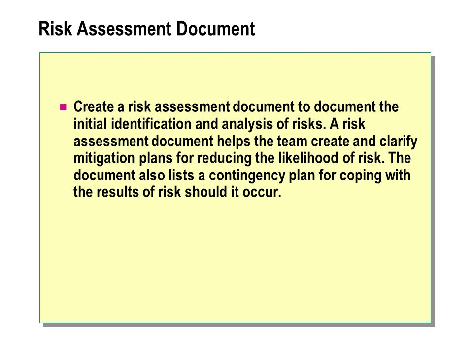Risk Assessment Document Create a risk assessment document to document the initial identification and analysis of risks.
