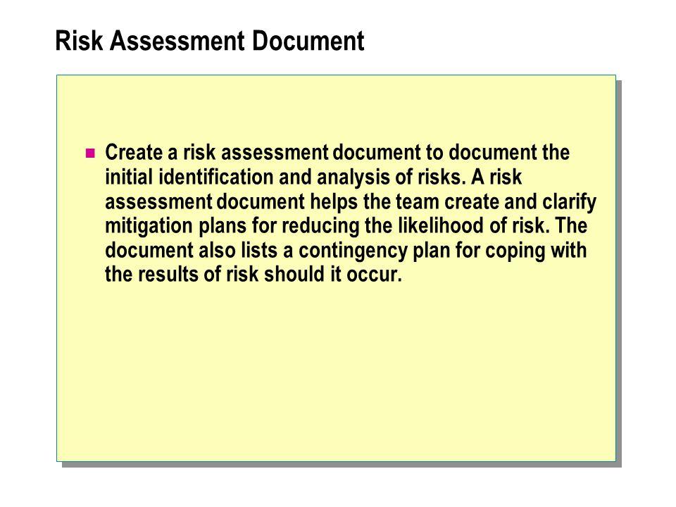 Risk Assessment Document Create a risk assessment document to document the initial identification and analysis of risks. A risk assessment document he