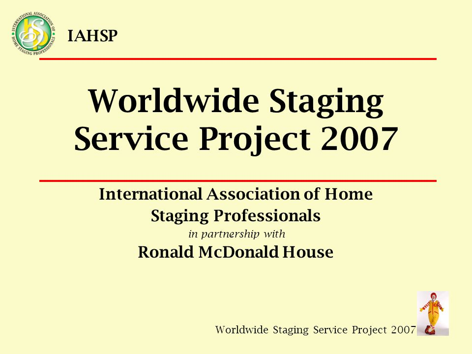 IAHSP This presentation introduces our Association, and proposes an ad hoc partnership between IAHSP's Central Maryland Chapter and the RMHC Quincy Street House for IAHSP's Worldwide Staging Service Project Week in September of 2007.