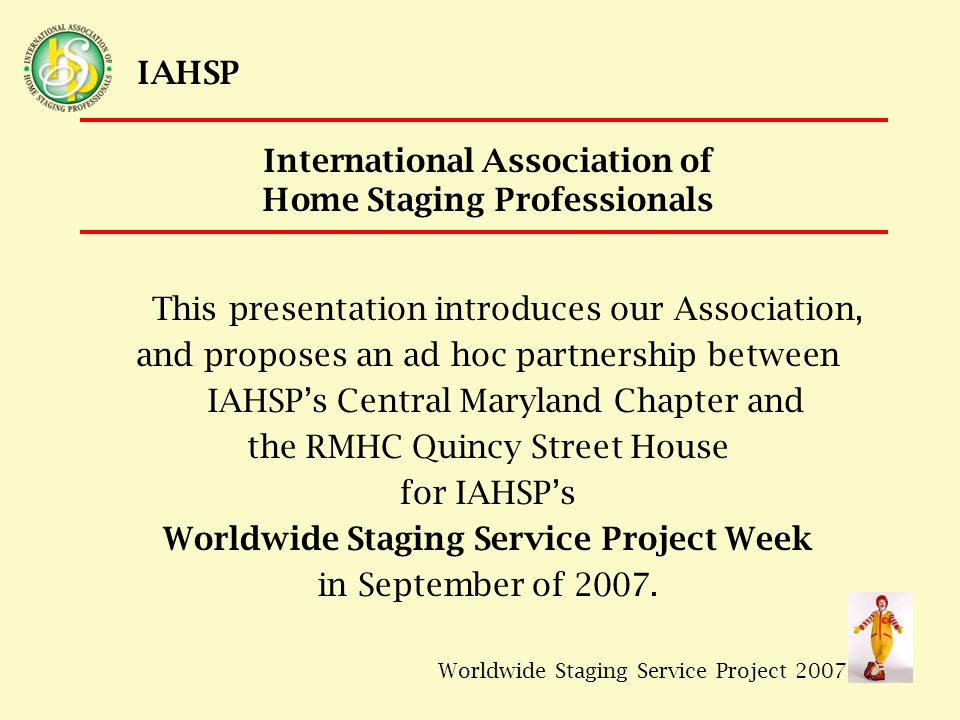 Worldwide Staging Service Project 2007 IAHSP International Association of Home Staging Professionals So, who, exactly, will be helping?