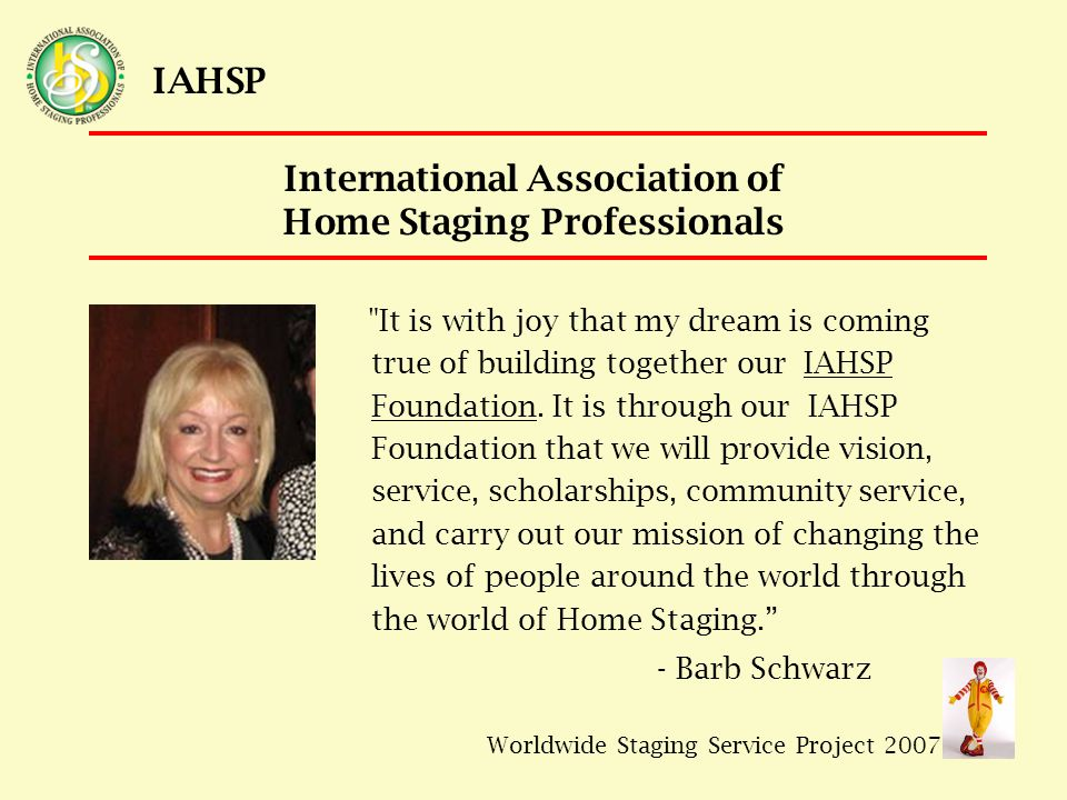 Worldwide Staging Service Project 2007 IAHSP International Association of Home Staging Professionals So what you're saying is…