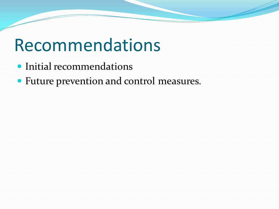 Recommendations Initial recommendations Future prevention and control measures.