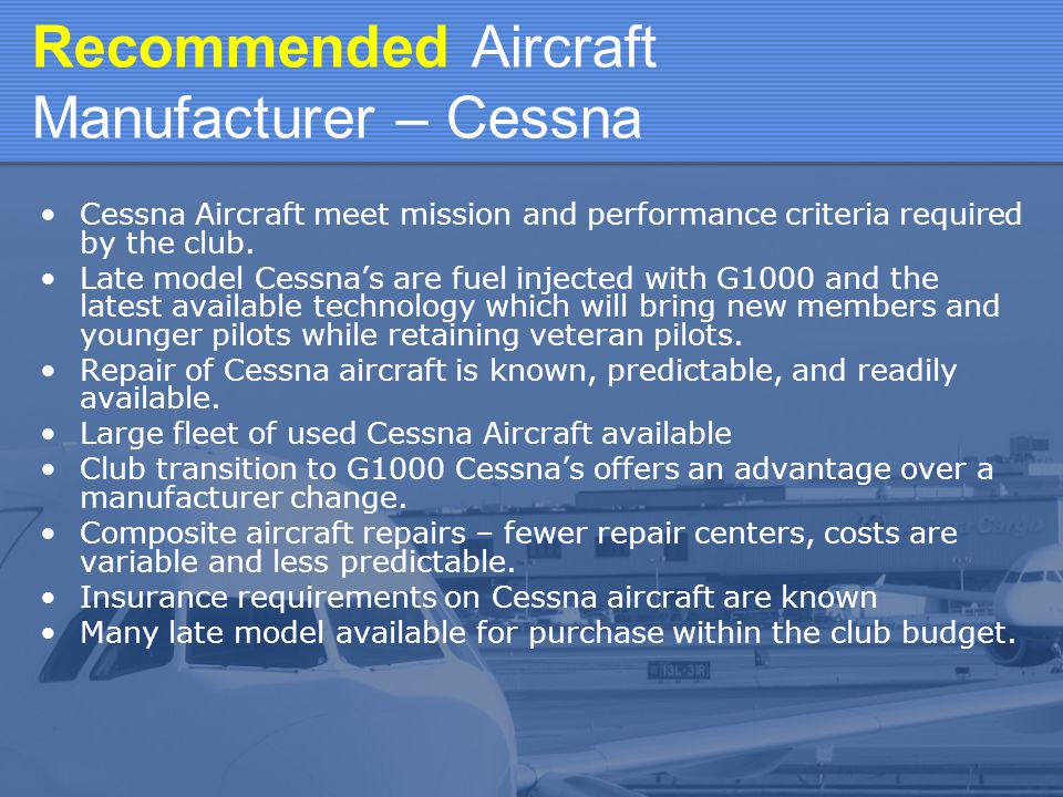 Recommended Aircraft Manufacturer – Cessna Cessna Aircraft meet mission and performance criteria required by the club.